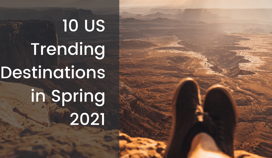 10 US Trending Destinations in Spring 2021